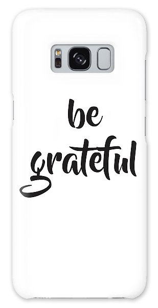 Be Grateful Galaxy Case