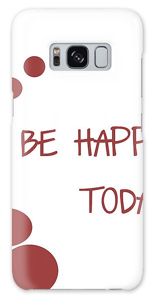Ok Galaxy Case - Be Happy Today In Red by Georgia Fowler