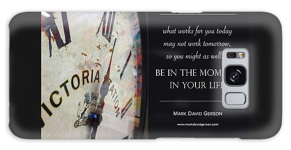 Be In The Moment In Your Life Galaxy Case by Mark David Gerson