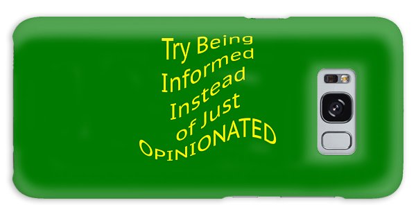 Be Informed Not Opinionated 5477.02 Galaxy Case