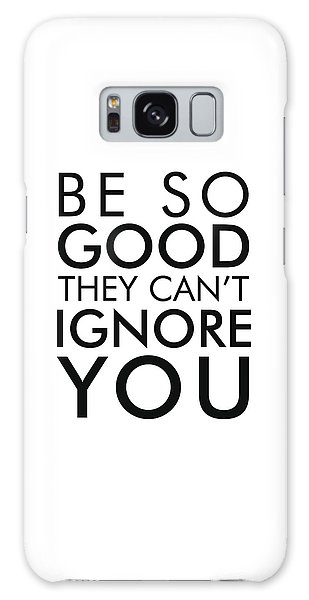 Be So Good They Can't Ignore You Galaxy Case