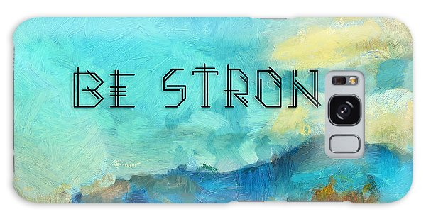 Be Strong Galaxy Case