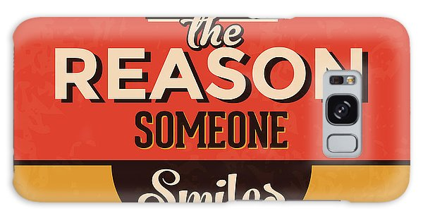Be The Reason Someone Smiles Today Galaxy Case