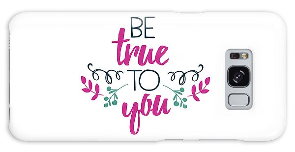 Be True To You Galaxy Case