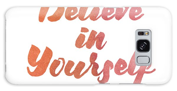 Believe In Yourself Galaxy Case