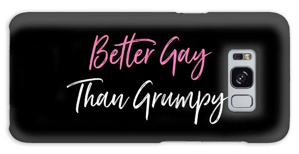 Better Gay Than Grumpy Galaxy Case