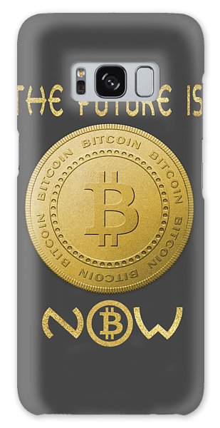 Galaxy Case featuring the digital art Bitcoin Symbol Logo The Future Is Now Quote Typography by Georgeta Blanaru