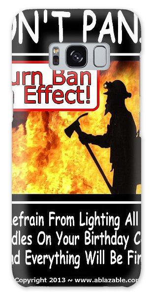 Burn Ban In Effect Galaxy Case