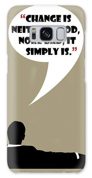 Change Is Not Bad - Mad Men Poster Don Draper Quote Galaxy Case