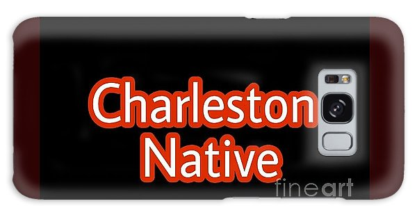 Galaxy Case - Charleston Native Text 2 by Lisa Marie Towne