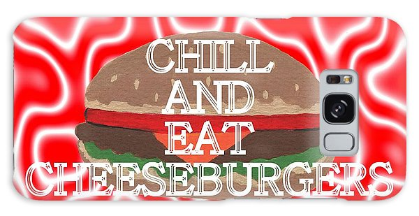 Chill And Eat Cheeseburgers Galaxy Case