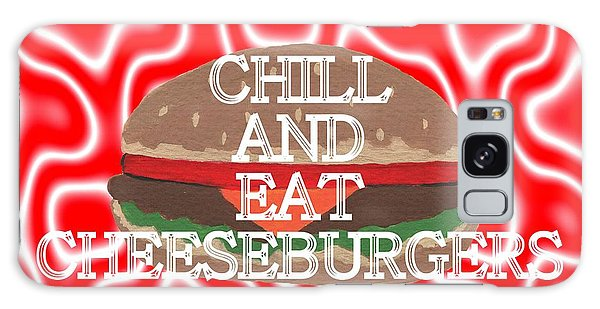Chill And Eat Cheeseburgers Galaxy Case by Kathleen Sartoris