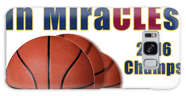 Cleveland Basketball 2016 Champs Believe In Miracles Galaxy Case