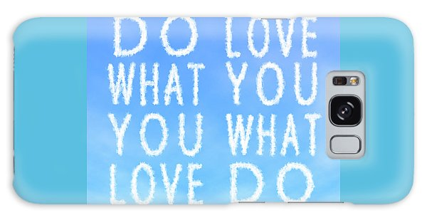 Cloud Skywriting Do What You Love Love What You Do  Galaxy Case by Georgeta Blanaru