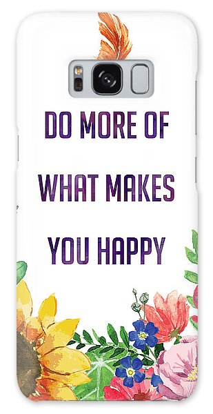 Do More Of What Makes You Happy Galaxy Case