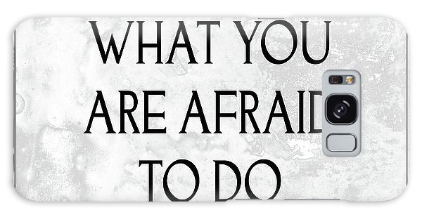 Do What You Are Afraid To Do Quote Galaxy Case