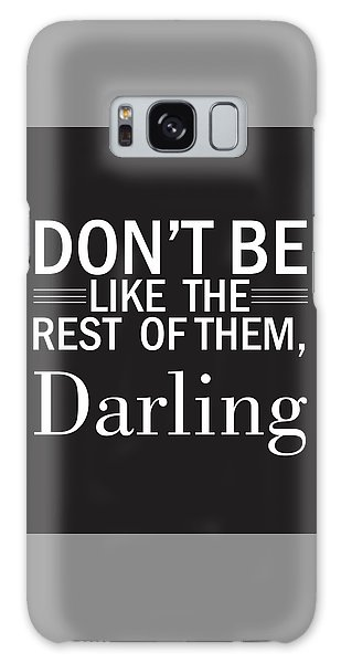 Don't Be Like The Rest Of Them, Darling Galaxy Case