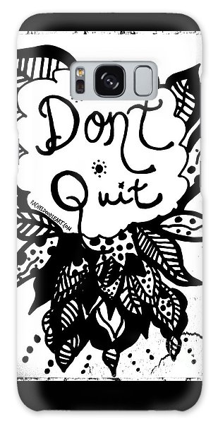 Don't Quit Galaxy Case