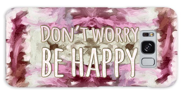 Don't Worry Be Happy Galaxy Case by Bonnie Bruno