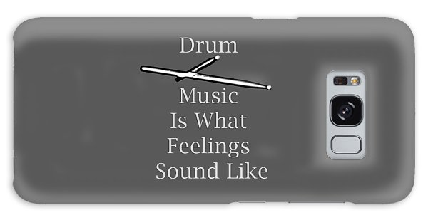 Drum Is What Feelings Sound Like 5579.02 Galaxy Case