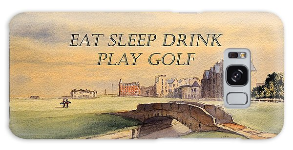 Eat Sleep Drink Play Golf - St Andrews Scotland Galaxy Case by Bill Holkham
