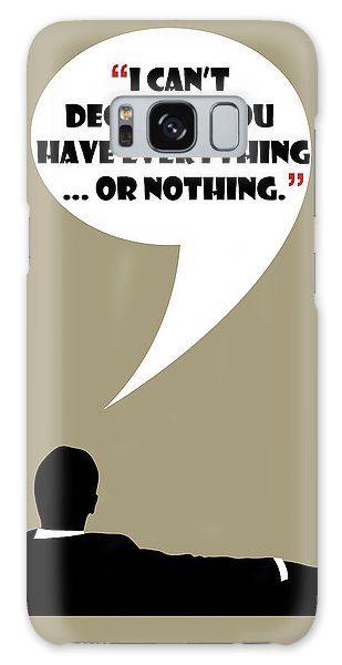 Everything Or Nothing - Mad Men Poster Don Draper Quote Galaxy Case