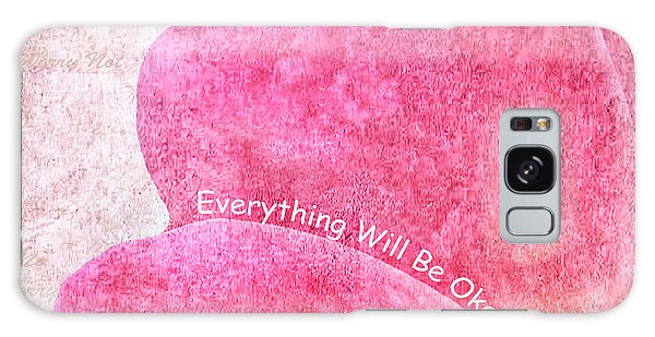 Everything Will Be Okay Galaxy Case
