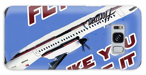 Fly It Like You Stole It Galaxy Case