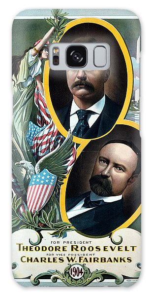 For President - Theodore Roosevelt And For Vice President - Charles W Fairbanks Galaxy Case by International  Images