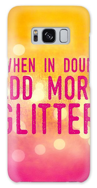 Motivational Galaxy Case - Fun Quote When In Doubt Add More Glitter by Matthias Hauser
