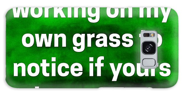 Galaxy Case featuring the digital art Grass Is Greener Quote Art by Bob Baker