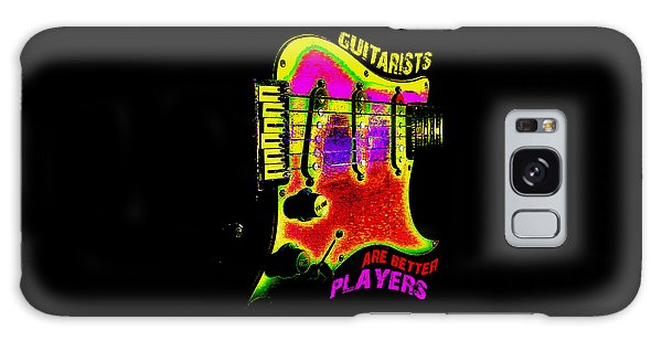 Galaxy Case featuring the photograph Guitarists Are Better Players by Guitar Wacky