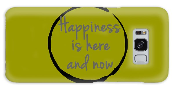 Happiness Is Here And Now Galaxy Case by Julie Niemela