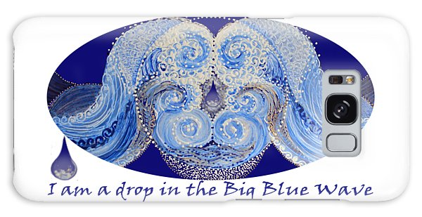 Galaxy Case featuring the painting I Am A Drop In The Big Blue Wave by Kym Nicolas
