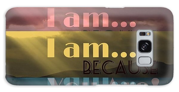 I Am Because You Are Galaxy Case