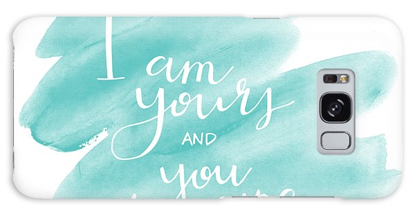 I Am Yours Galaxy Case