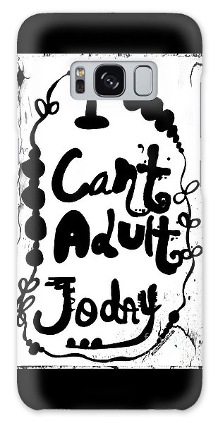 I Can't Adult Today Galaxy Case