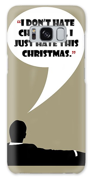 I Don't Hate Christmas - Mad Men Poster Don Draper Quote Galaxy Case
