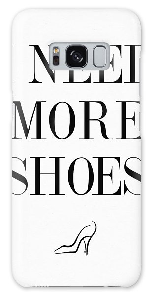 I Need More Shoes Quote Galaxy Case by Taylan Apukovska