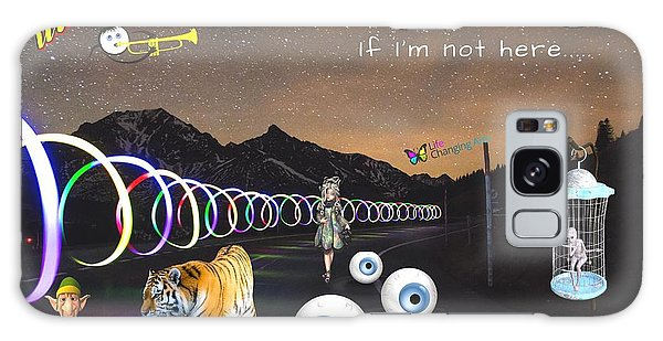 If I'm Not Here Galaxy Case