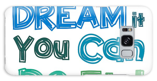 If You Can Dream It You Can Do It Galaxy Case by Gina Dsgn