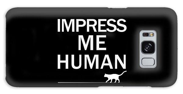 Impress Me Human Galaxy Case