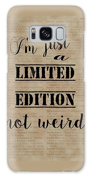 Inspiring Quotes Not Weird Just A Limited Edition Galaxy Case by Georgeta Blanaru