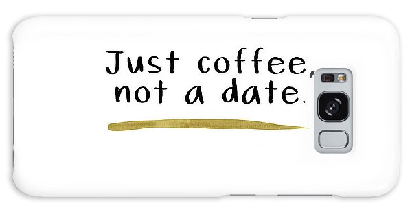 Cause Galaxy Case - Just Coffee Not A Date- Art By Linda Woods by Linda Woods