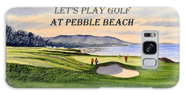Let-s Play Golf At Pebble Beach Galaxy Case by Bill Holkham