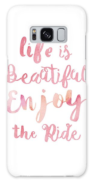 Life Is Beautiful Galaxy Case by Mike Taylor