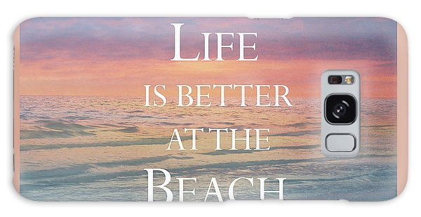 Life Is Better At The Beach Galaxy Case