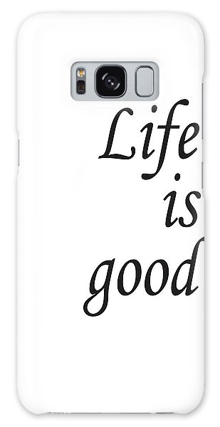 Life Is Good Galaxy Case