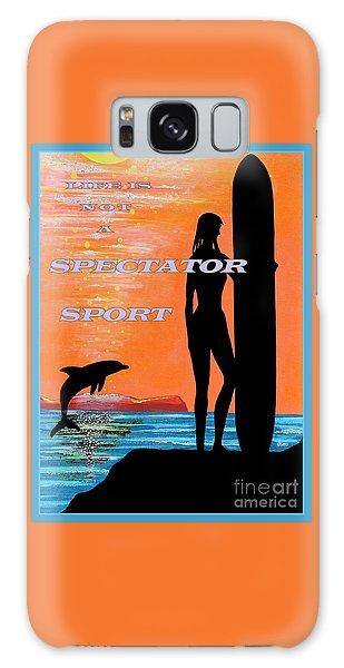 Life Is Not A Spectator Sport Galaxy Case