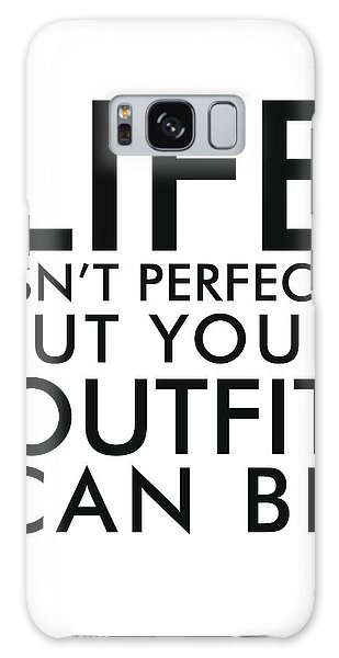 Life Isn't Perfect, But Your Outfit Can Be Galaxy Case